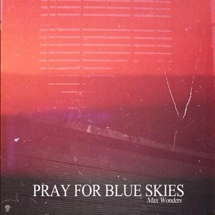 Max Wonders - Pray For Blue Skies