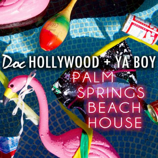 Doc Hollywood & Ya Boy - Palm Springs Beach House