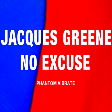Jacques Greene - No Excuse