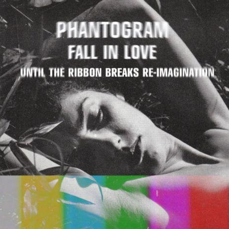 Phantogram - Fall In Love (Until The Ribbon Breaks Reimagination)
