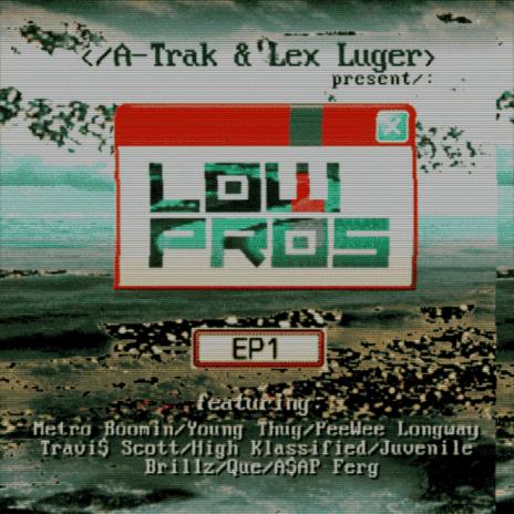 Low Pros (A-Trak & Lex Luger) - EP1 (Mixtape)
