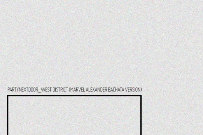 PARTYNEXTDOOR - West District (Marvel Alexander Bachata Version)