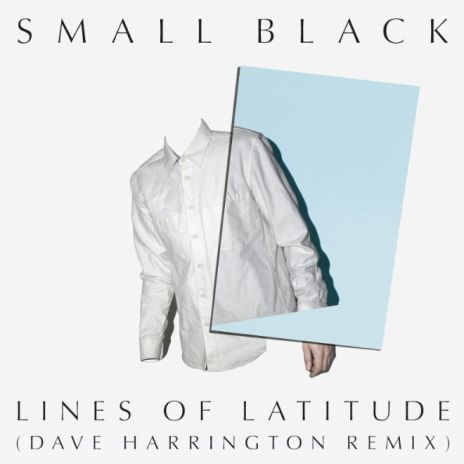 Small Black – Lines Of Latitude (Dave Harrington Remix)