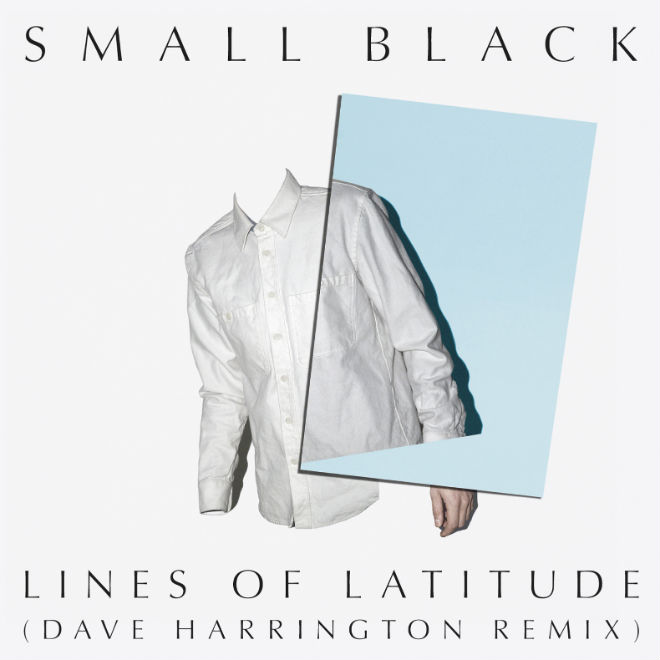 Small Black – Lines Of Latitude (Dave Harrington Remix)