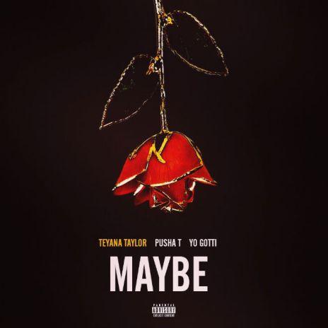 Teyana Taylor featuring Pusha T & Yo Gotti – Maybe