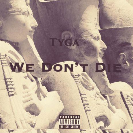 Tyga - We Don't Die