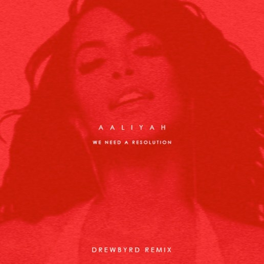 Aaliyah - We Need A Resolution (Drewbyrd Remix)