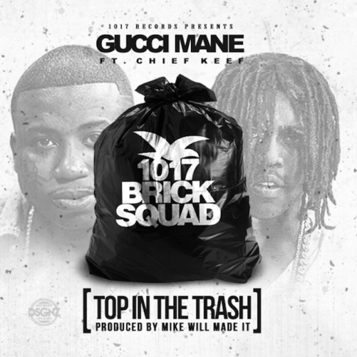 Gucci Mane featuring Chief Keef - Top in The Trash (Produced by Mike Will Made It)