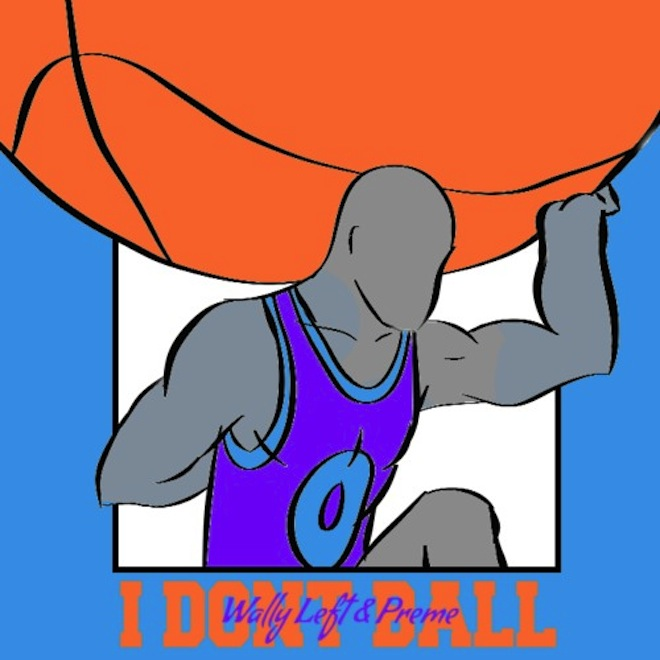 Wally Left & Preme - I Don't Ball