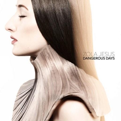 Zola Jesus – Dangerous Days