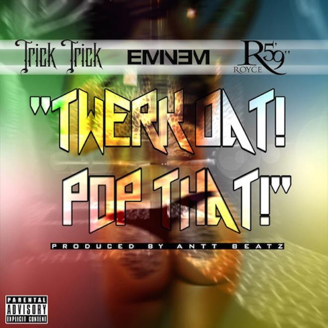 """Trick Trick featuring Eminem & Royce Da 5'9"""" - Twerk Dat, Pop That"""