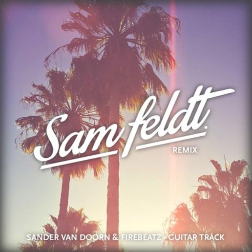 Sander Van Doorn & Firebeatz - Guitar Track (Sam Feldt Remix)