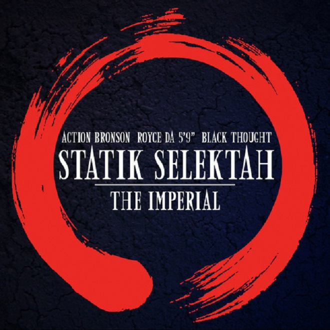 "Statik Selektah featuring Black Thought, Action Bronson & Royce da 5'9"" - The Imperial Audio"