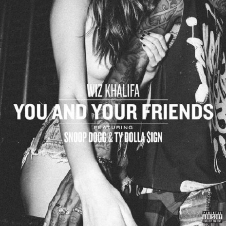 Wiz Khalifa featuring Snoop Dogg & Ty Dolla Sign - You And Your Friends