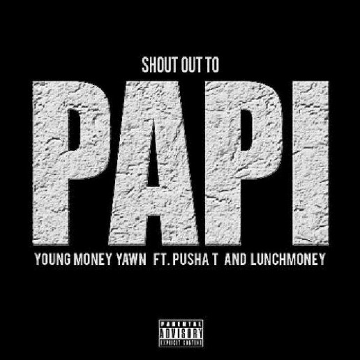 Young Money Yawn featuring Pusha T - Shout Out To Papi