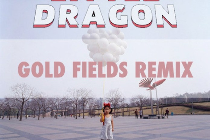 PREMIERE: Little Dragon - Pretty Girls (Gold Fields Remix)
