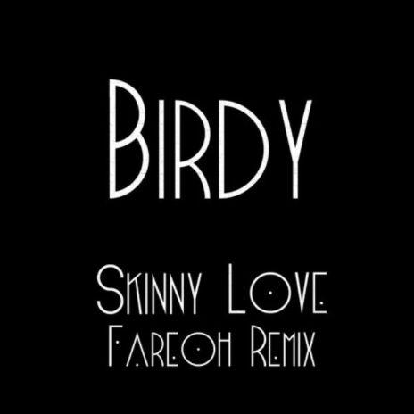Birdy - Skinny Love (Fareoh Remix)