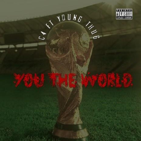 Young Thug & C4 - You The World