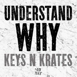 PREMIERE: Keys N Krates - Understand Why