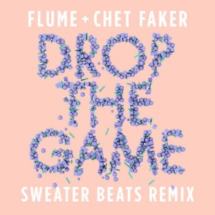 Flume & Chet Faker - Drop The Game (Sweater Beats Remix)
