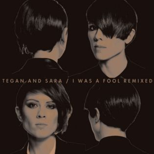 Tegan And Sara – I Was A Fool (Chuck Inglish Remix)