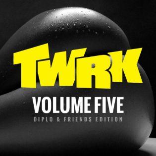 TWRK – Volume Five Mixtape (Diplo & Friends Edition)