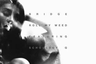 Bridge featuring ScHoolboy Q - Roll My Weed