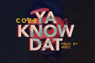 Cozz - Ya Know Dat