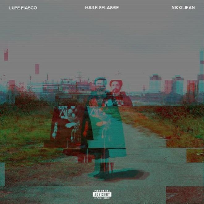 Lupe Fiasco featuring Nikki Jean - Haile Selassie