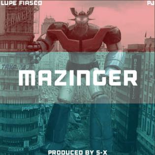 Lupe Fiasco featuring PJ - Mazinger