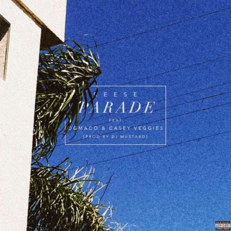 Reese featuring OG Maco & Casey Veggies - Parade (Produced by DJ Mustard)