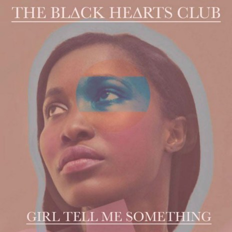 THE BL∆CK HE∆RTS CLUB - Girl Tell Me Something