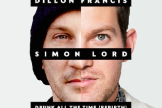 Dillon Francis featuring Simon Lord - Drunk All The Time (The Rebirth)