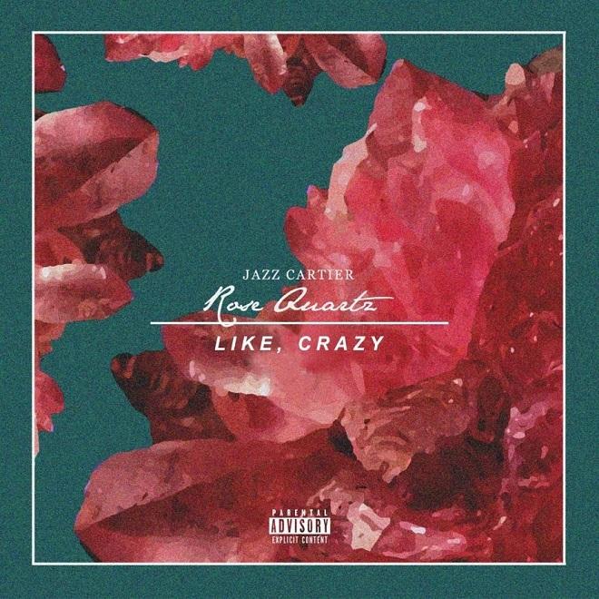 Jazz Cartier - Rose Quartz/Like, Crazy