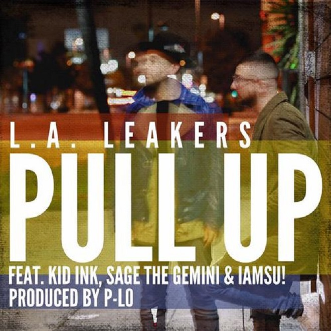 L.A. Leakers featuring Kid Ink, Sage The Gemini & IAMSU! - Pull Up (Produced by P-Lo)