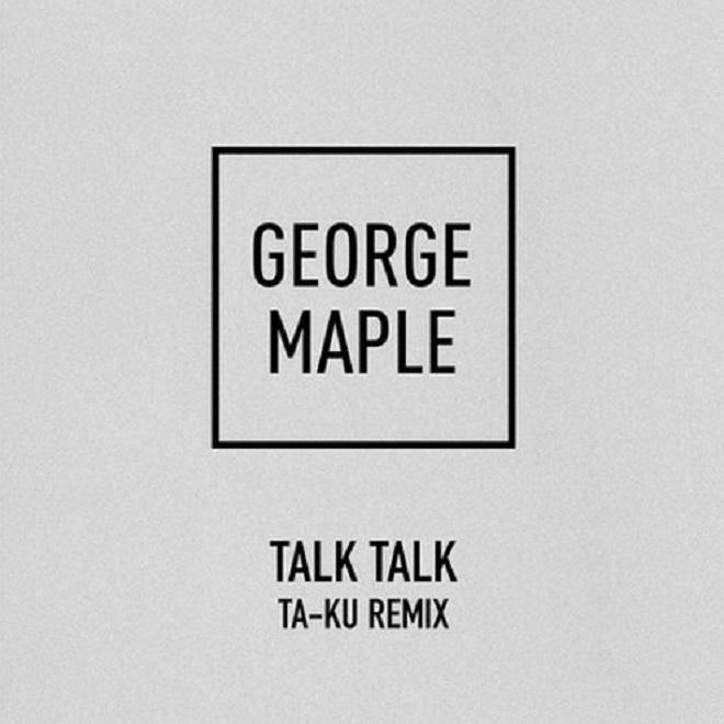George Maple - Talk Talk (Ta-ku Remix)