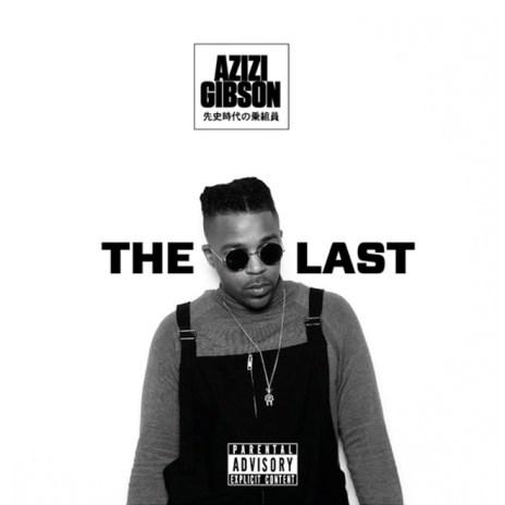 Stream Azizi Gibson's 'The Last' EP