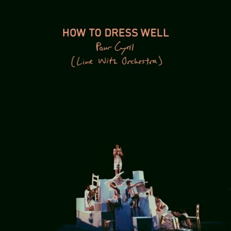 How To Dress Well - Pour Cyril (Live With Orchestra)