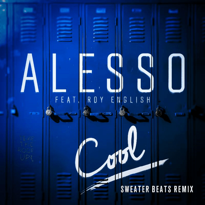 Alesso Featuring Roy English - Cool (Sweater Beats Remix)