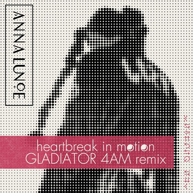 Anna Lunoe featuring Jesse Boykins III - Heartbreak In Motion (Gladiator 4AM Remix)