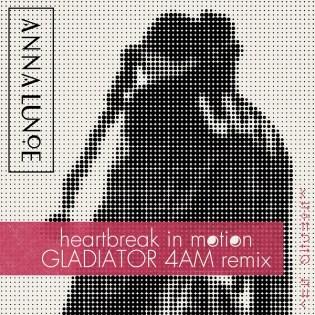 Anna Lunoe featuring Jesse Boykins III - Heartbreak In Motion (Gladiator 4AM Remix)