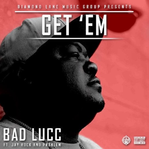Bad Lucc featuring Problem & Jay Rock - Get Em