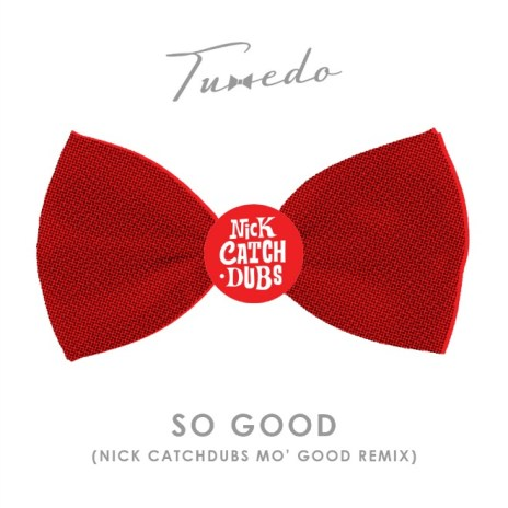 Tuxedo - So Good (Nick Catchdubs Mo' Good Mix)