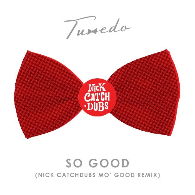 Tuxedo - So Good (Nick Catchdubs Mo' Good Mix)