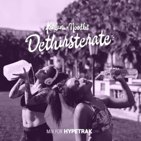HYPETRAK Work Out Mix: Kehlani & Noodles - DETHIRSTERATE
