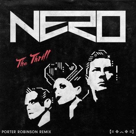 Nero – The Thrill (Porter Robinson Remix)