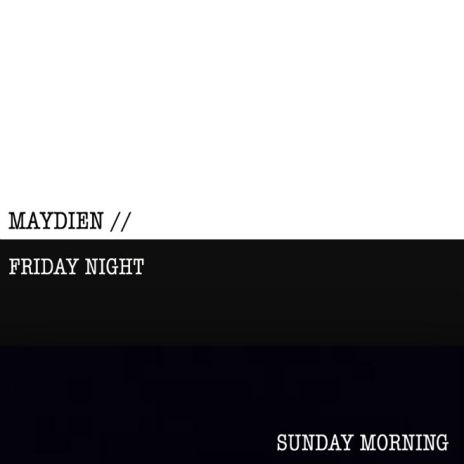 PREMIERE: Maydien - FridayNight / SundayMorning