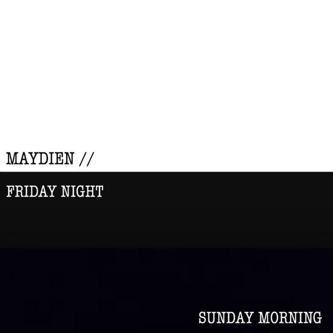 PREMIERE: Maydien - FridayNight / SundayMorning