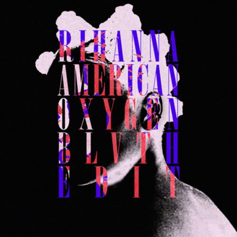 Rihanna - American Oxygen (BLVTH Edit)