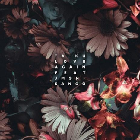 Ta-ku featuring JMSN & Sango - Love Again